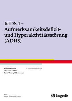 KIDS 1 – Aufmerksamkeitsdefizit-/Hyperaktivitätsstörung (ADHS) von Döpfner,  Manfred, Görtz-Dorten,  Anja, Steinhausen,  Hans-Christoph