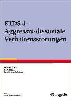 KIDS 4 – Aggressiv-dissoziale Verhaltensstörungen von Döpfner,  Manfred, Görtz-Dorten,  Anja, Steinhausen,  Hans-Christoph