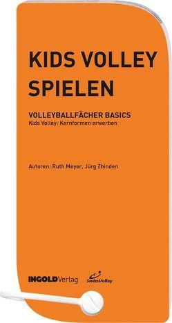 Kids Volley spielen von Meier,  Ruth, Zbinden,  Jürg