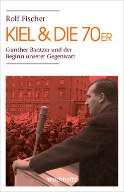 Kiel & die 70er von Fischer,  Rolf, Gesellschaft für Kieler Stadtgeschichte