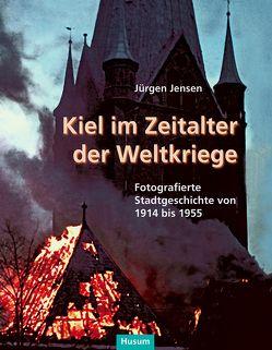 Kiel im Zeitalter der Weltkriege von Jensen,  Jürgen