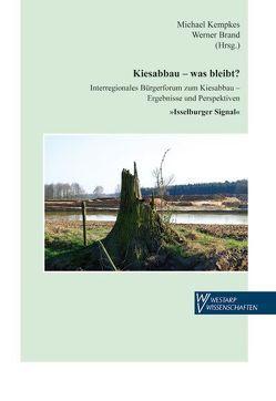 Kiesabbau – Was bleibt? von Brand,  Werner, Kempkes,  Michael