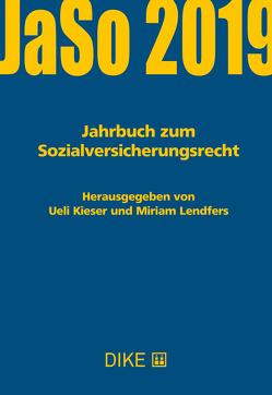 Kieser/Lendfers (Hrsg.): JaSo 2019, Jahrbuch zum Sozialversicherungsrecht von Kieser,  Ueli, Lendfers,  Miriam