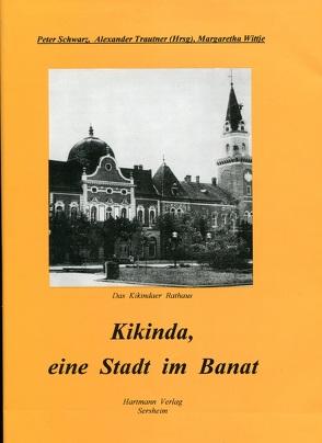 Kikinda, eine Stadt im Banat von Schwarz,  Peter, Trautner,  Alexander, Wittje,  Margaretha
