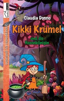 Kikki Krümel und die Hexenkönigin von Donno,  Claudia