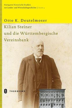 Kilian Steiner und die Württembergische Vereinsbank von Deutelmoser,  Otto K.