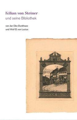 Kilian von Steiner und seine Bibliothek von Dunkhase,  Jan Eike, Lucius,  Wulf D von