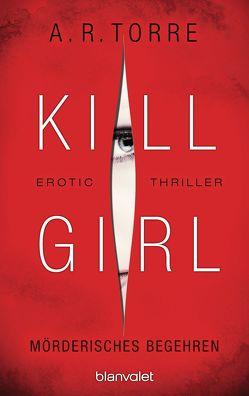 Kill Girl – Mörderisches Begehren von Dünninger,  Veronika, Torre,  A.R.