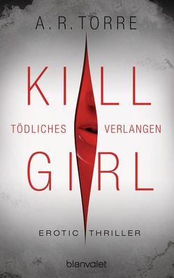 Kill Girl – Tödliches Verlangen von Dünninger,  Veronika, Torre,  A.R.
