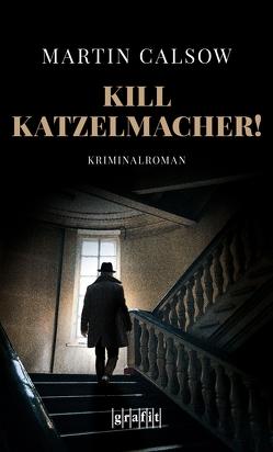 Kill Katzelmacher! von Calsow,  Martin