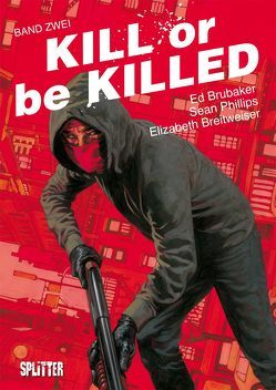 Kill or be Killed. Band 2 von Breitweiser,  Elizabeth, Brubaker,  Ed, Phillips,  Sean
