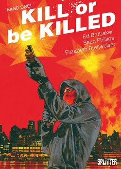 Kill or be Killed. Band 3 von Breitweiser,  Elizabeth, Brubaker,  Ed, Phillips,  Sean