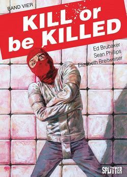 Kill or be Killed. Band 4 von Breitweiser,  Elizabeth, Brubaker,  Ed, Phillips,  Sean