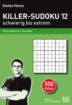 Killer-Sudoku 12 – schwierig bis extrem von Heine,  Stefan