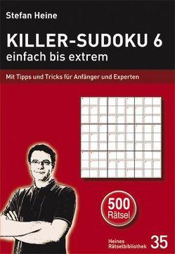 Killer-Sudoku 6 – einfach bis extrem von Heine,  Stefan