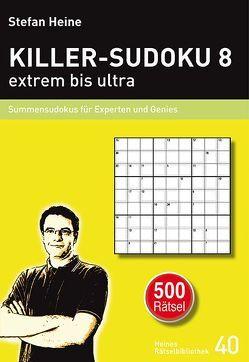 KILLER-SUDOKU 8 – extrem bis ultra von Heine,  Stefan