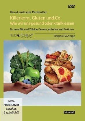 Killerkorn, Gluten und Co. – Wie wir uns gesund oder krank essen von Perlmutter,  David und Leize