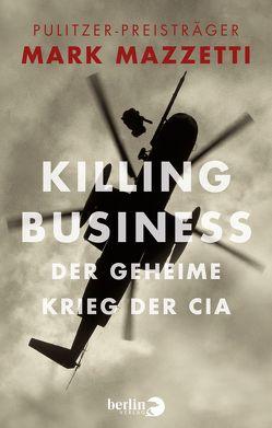 Killing Business. Der geheime Krieg der CIA von Dierlamm,  Helmut, Mazzetti,  Mark, Pfeiffer,  Thomas