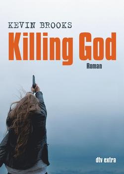 Killing God von Brooks,  Kevin, Gutzschhahn,  Uwe-Michael
