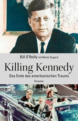 Killing Kennedy von Bill,  O'Reilly, Dugard,  Martin, Jendricke,  Bernhard, Zybak,  Maria