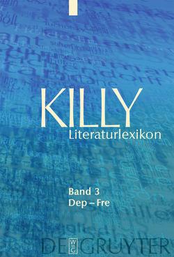 Killy Literaturlexikon / Dep – Fre von Aurnhammer,  Achim, Egyptien,  Jürgen, Kellermann,  Karina, Killy,  Walther, Kühlmann,  Wilhelm, Martus,  Steffen, Sdzuj,  Reimund B.