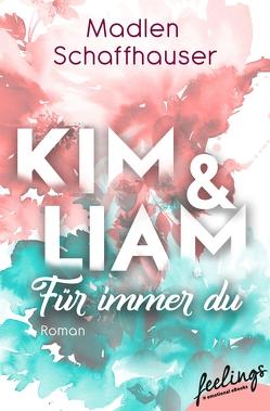 Kim & Liam – Für immer Du von Schaffhauser,  Madlen