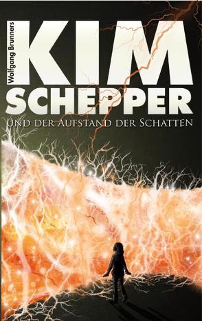 Kim Schepper und der Aufstand der Schatten von Brunner,  Wolfgang