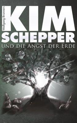 Kim Schepper und die Angst der Erde von Brunner,  Wolfgang