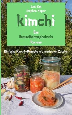 Kimchi – Das Gesundheitsgeheimnis Koreas von Kim,  Sumi, Pieper,  Stephan