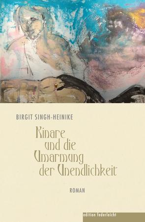 Kinare und die Umarmung der Unendlichkeit von Singh-Heinike,  Birgit