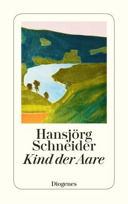 Kind der Aare von Schneider,  Hansjörg