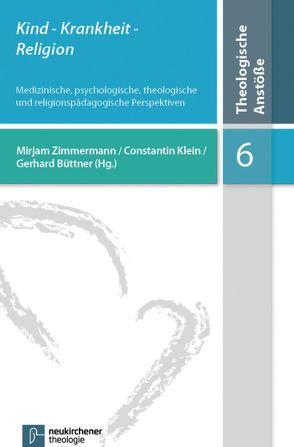 Kind- Krankheit – Religion von Büttner,  Gerhard, Dörries,  Andrea, Klein,  Constantin, Zimmermann,  Mirjam