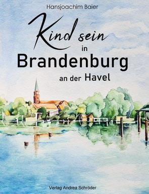 Kind sein in Brandenburg von Baier,  Gabriele, Baier,  Hansjürgen