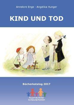 Kind und Tod von Enge,  Annelore, Hunger,  Angelika, Verein Trauernde Kinder Schleswig-Holstein