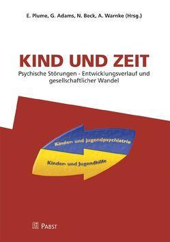 Kind und Zeit. Psychische Störungen – Entwicklungsverlauf und gesellschaftlicher Wandel von Adams,  G., Beck,  N., Plume,  E, Warnke,  A.