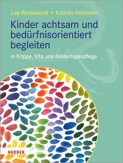 Kinder achtsam und bedürfnisorientiert begleiten von Hohmann,  Kathrin, Wedewardt,  Lea