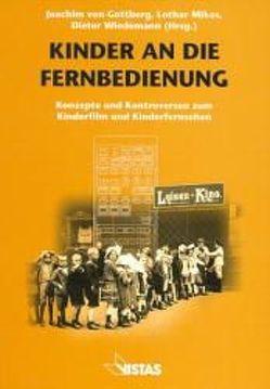 Kinder an die Fernbedienung von Bachmair,  Ben, Gottberg,  Joachim von, Keil,  Klaus, Mikos,  Lothar, Müntefering,  Gert K., Wiedemann,  Dieter