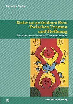 Kinder aus geschiedenen Ehen: Zwischen Trauma und Hoffnung von Figdor,  Helmuth