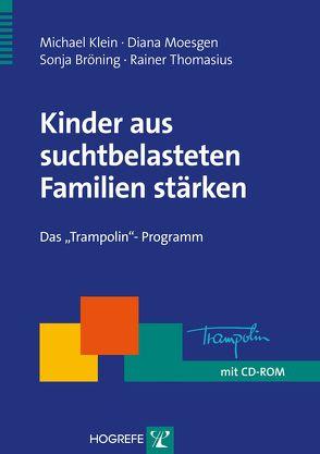 Kinder aus suchtbelasteten Familien stärken von Bröning,  Sonja, Klein,  Michael, Moesgen,  Diana, Thomasius,  Rainer