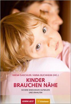 Kinder brauchen Nähe von Buchheim,  Anna, Gaschler,  Katja
