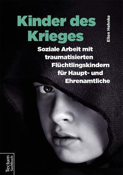 Kinder des Krieges – Soziale Arbeit mit traumatisierten Flüchtlingskindern für Haupt- und Ehrenamtliche von Hehnke,  Ellen