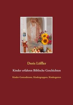 Kinder erfahren Biblische Geschichten von Löffler,  Doris, Schäfer,  Georg E.
