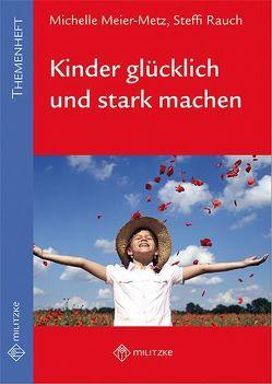 Kinder glücklich und stark machen von Meier-Metz,  Michelle, Rauch,  Steffi
