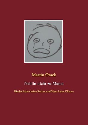 Neiiiin nicht zu Mama von Orack,  Martin