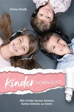 Kinder hören Gott von Schelb,  Eliane