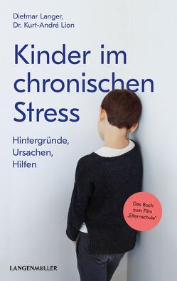 Kinder im chronischen Stress von Langer,  Dietmar, Lion,  Kurt-André
