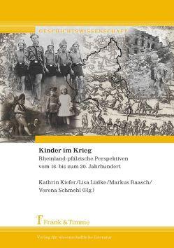 Kinder im Krieg von Kiefer,  Kathrin, Lüdke,  Lisa, Raasch,  Markus, Schmehl,  Verena