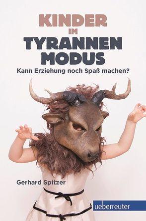 Kinder im Tyrannenmodus von Spitzer,  Gerhard