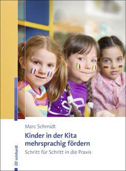 Kinder in der Kita mehrsprachig fördern von Schmidt,  Marc