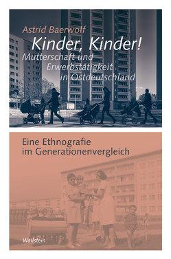 Kinder, Kinder! Mutterschaft und Erwerbstätigkeit in Ostdeutschland von Baerwolf,  Astrid